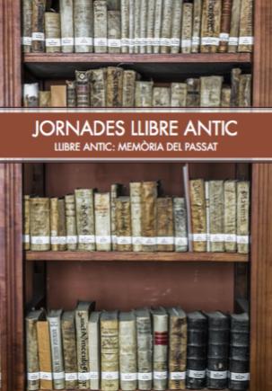Jornades Llibre Antic. Llibre antic: memòria del passat.