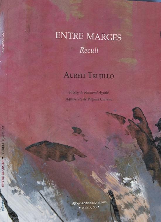 Ressenya –a càrrec del filòleg Joaquim Mallafrè– del recull de poemes d'Aureli Trujillo